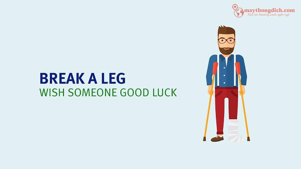 Break a Leg trong tiếng Anh lại là một cách chúc may mắn rất phổ biến