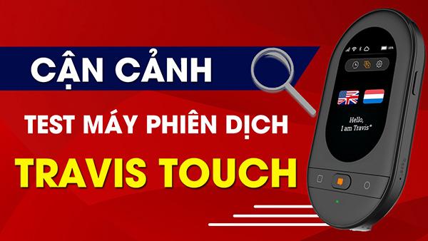 Cận cảnh Test Khả Năng Thông Dịch Của Máy Phiên Dịch Travis Touch