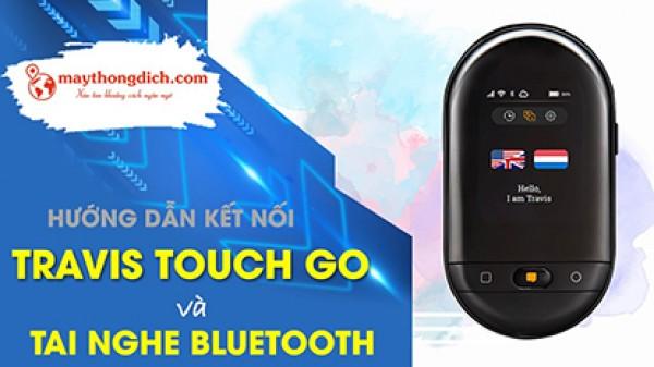 Hướng Dẫn Cách Kết Nối Tai Nghe Bluetooth với Travis Touch GO