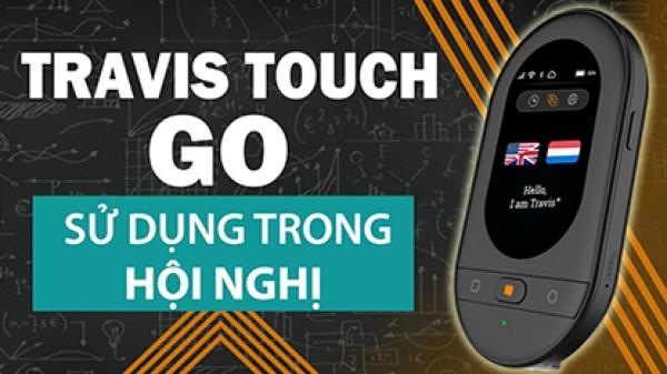 Máy phiên dịch travis touch go có thể dịch và hội nghị và cuộc họp được không ?