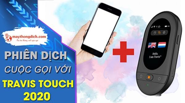 Travis Touch Go Có Dịch Qua Điện Thoại Hoặc Video Call Được Không