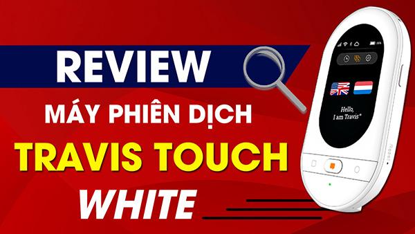 Review Máy Phiên Dịch TRAVIS TOUCH Plus MÀU TRẮNG