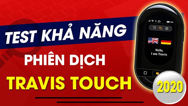 Test khả năng phiên dịch của Máy Thông Dịch Travis Touch Go 2020