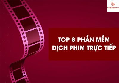 Top 8 Phần Mềm Dịch Phim Trực Tiếp Tốt Nhất 2021