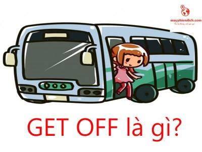 Get Off Là Gì? Các Giới Từ Đi Với Get Off