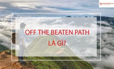 Off The Beaten Path Là Gì? Các Thành Ngữ Tiếng Anh Về Du Lịch