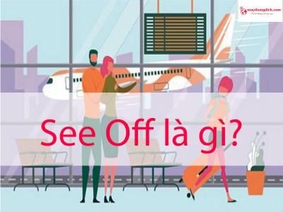 See Off Là Gì? Một Số Cụm Từ Đồng Nghĩa Với See Off